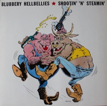 Blubbery Hellbellies - Shootin' 'N' 'Steamin - LP