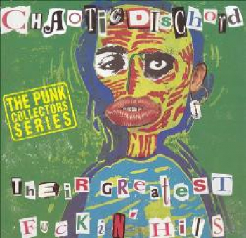 Chaotic Dischord - Their Greatest Fuckin' Hits - CD
