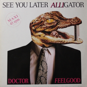 Dr. Feelgood - See You Later Alligator / I Love You So You're Mine / What Do You Think of That - 12