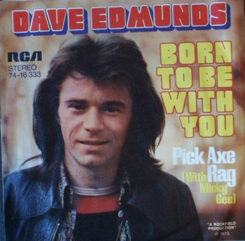 Edmunds, Dave - Born To Be With You / Pick Axe Rag - 7