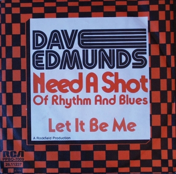Edmunds, Dave - Need A Shot Of Rhythm & Blues / Let It Be Me - 7