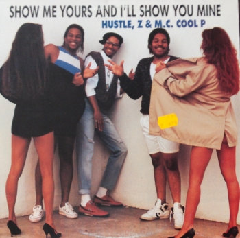 Hustle, Z & M.C. Cool P - Show Me Yours And I'll Show You Mine - LP
