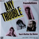 Any Trouble - Foundations / You'd Better Go Home - 7""