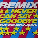Communards, The - Never Can Say Goodbye (San Paulo Mix) / (Dub) / 77 The Great Escape  - 12""