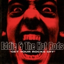 Eddie & The Hot Rods - Get Your Rocks Off - CD