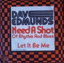 Edmunds, Dave - Need A Shot Of Rhythm & Blues / Let It Be Me - 7""