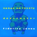 Fidelity Jones - Venus On Lovely / Destructor - 7""