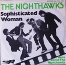 Nighthawks, The - Sophisticated Woman / Here Come The Nighthawks - 7""