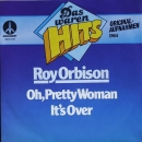 Orbison, Roy - Oh, Pretty Woman / It's Over - 7""