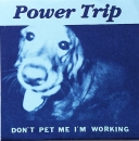 Power Trip - Don't Pet Me I'm Working - 7""
