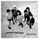 Shirley Maclaines, The - Want You To Go - 7""